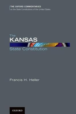 The Kansas State Constitution  by  Francis H Heller