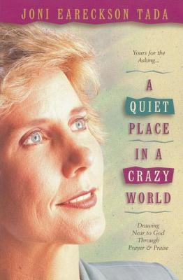 Quiet Place in a Crazy World: Drawing Near to God Through Prayer and Praise  by  Joni Eareckson Tada