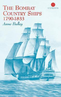 The Bombay Country Ships 1790-1833 Anne Bulley