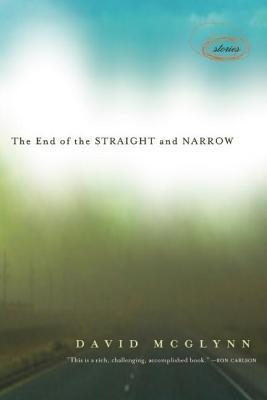 End of the Straight and Narrow: Stories  by  David McGlynn