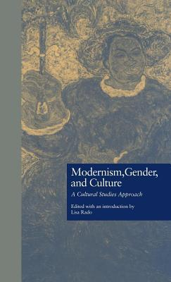Modernism Gender and Culture: A Cultural Studies Approach  by  Lisa Rado