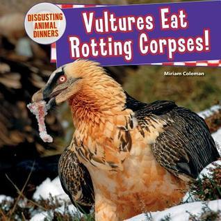 Vultures Eat Rotting Corpses!  by  Miriam Coleman