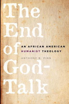 End of God-Talk: An African American Humanist Theology  by  Anthony B. Pinn