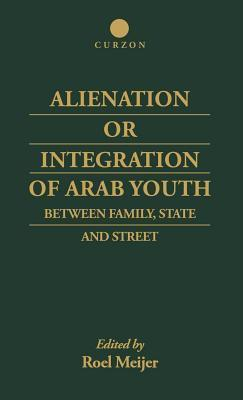Alienation or Integration of Arab Youth: Between Family, State and Street  by  Roel Meijer