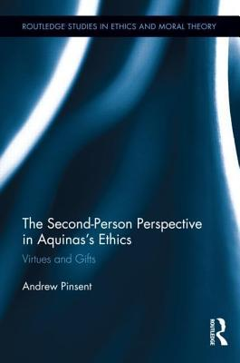 Second-Person Perspective in Aquinass Ethics, The: Virtues and Gifts  by  Andrew Pinsent
