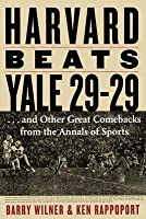 Harvard Beats Yale 29-29: And Other Great Comebacks from the Annals of Sports