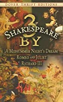 3 by Shakespeare: A Midsummer Night's Dream, Romeo and Juliet and Richard III