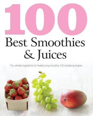 100 Best Smoothies and Juices  by  Parragon Publishing