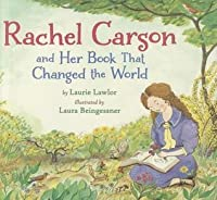 Rachel Carson and Her Book That Changed the World
