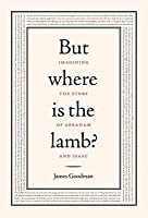 But Where Is the Lamb? Imagining the Story of Abraham and Isaac