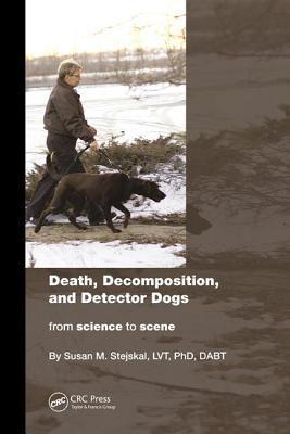 Death, Decomposition, and Detector Dogs: From Science to Scene  by  Susan M. Stejskal