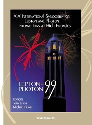 Lepton and Photon Interactions at High Energies - Proceedings of the XIX International Symposium  by  Peskin Michael