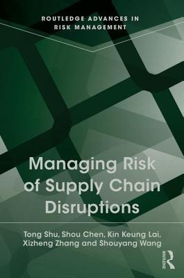 Managing Risk of Supply Chain Disruptions  by  Tong Shu