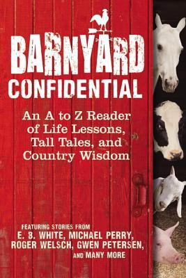 Barnyard Confidential: An A to Z Reader of Life Lessons, Tall Tales, and Country Wisdom  by  Melinda Keefe