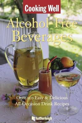 Cooking Well: Alcohol-Free Beverages: Over 150 Easy & Delicious All-Occasion Drink Recipes  by  June Eding