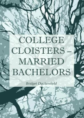 College Cloisters - Married Bachelors  by  Bridget Duckenfield