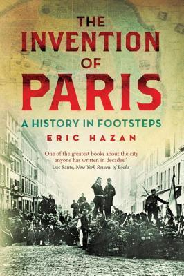 Invention of Paris: A History in Footsteps Eric Hazan