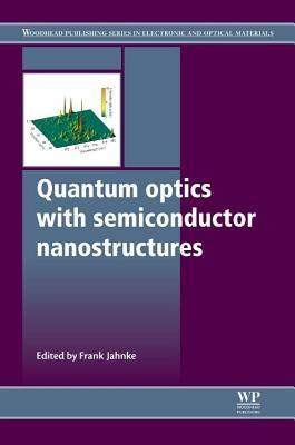 Quantum Optics with Semiconductor Nanostructures  by  F Jahnke