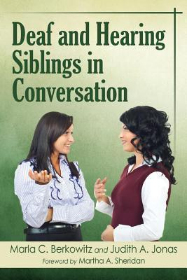 Deaf and Hearing Siblings in Conversation  by  Marla C. Berkowitz