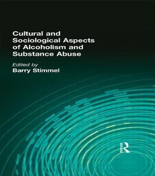 Cultural and Sociological Aspects of Alcoholism and Substance Abuse  by  Barry Stimmel