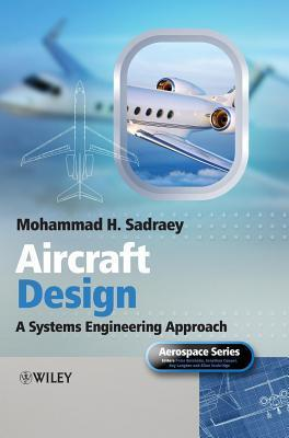Aircraft Design: A Systems Engineering Approach Mohammad H. Sadraey