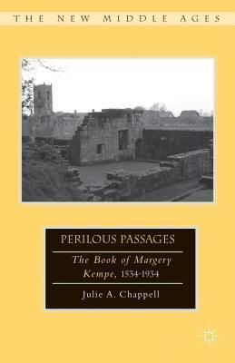 Perilous Passages: The Book of Margery Kempe, 1534-1934  by  Julie A Chappell