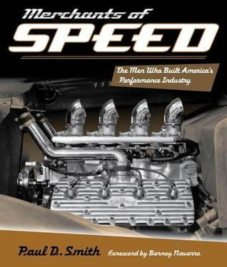 Merchants of Speed: The Men Who Built Americas Performance Industry  by  Paul D.  Smith