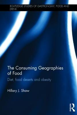 Consuming Geographies of Food: Diet, Food Deserts and Obesity  by  Hillary J Shaw