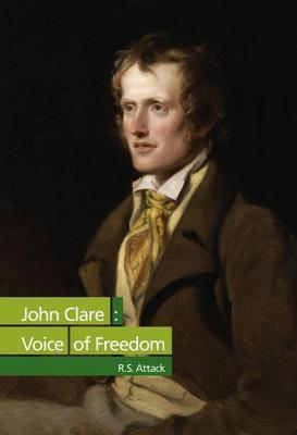 John Clare: Voice of Freedom R S Attack