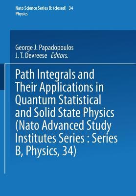 Path Integrals: And Their Applications in Quantum, Statistical and Solid State Physics  by  George J. Papadopoulos