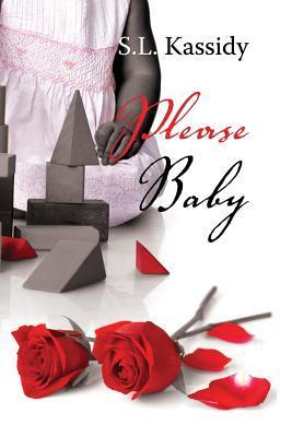 Please Baby  by  S L Kassidy