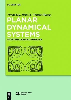 Planar Dynamical Systems: Selected Classical Problems  by  Yirong Liu