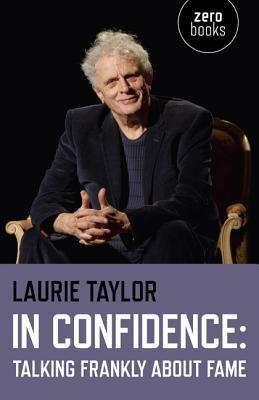In Confidence: Talking Frankly about Fame Laurie  Taylor