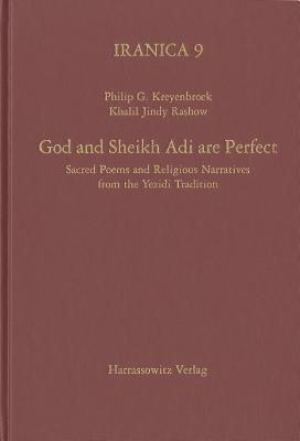 God and Sheikh Adi Are Perfect: Sacred Poems and Religious Narratives from the Yezidi Tradition  by  Philip G Kreyenbroek