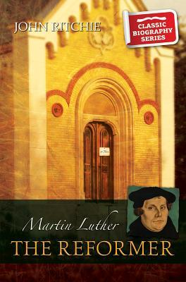 Martin Luther the Reformer  by  John Ritchie