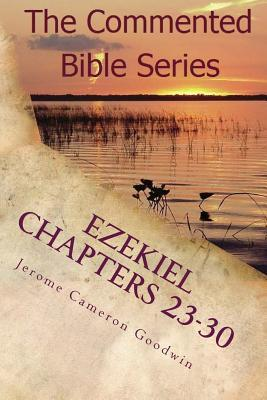 Ezekiel Chapters 23-30: Son of Man, Prophesy to the Wind  by  Jerome Cameron Goodwin