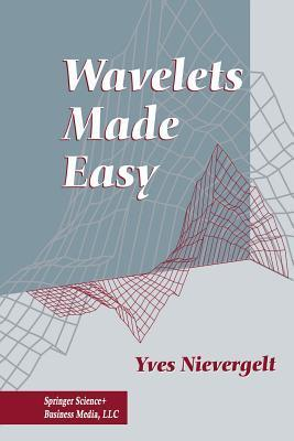 Wavelets Made Easy  by  Yves Nievergelt