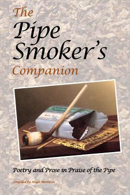 The Pipe Smokers Companion: Poetry and Prose in Praise of the Pipe  by  Various
