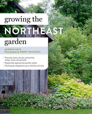 Growing the Northeast Garden Andrew Keys