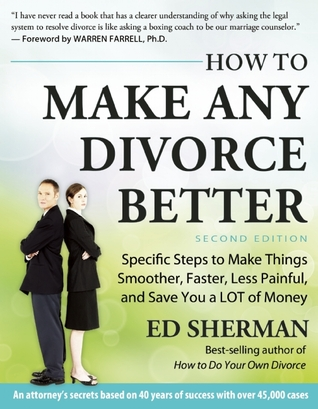 How To Make Any Divorce Better: Specific Steps to Make Things Smoother, Faster, Less Painful and Save You a Lot of Money Ed Sherman