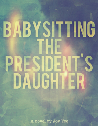 Babysitting The Presidents Daughter  by  Joy Yee