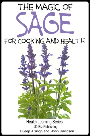 The Magic of Sage For Cooking and Health Dueep J. Singh