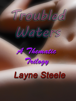 Troubled Waters: A Thematic Trilogy Layne Steele