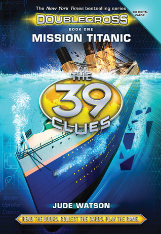 Mission Titanic (The 39 Clues: Doublecross, #1)  by  Jude Watson