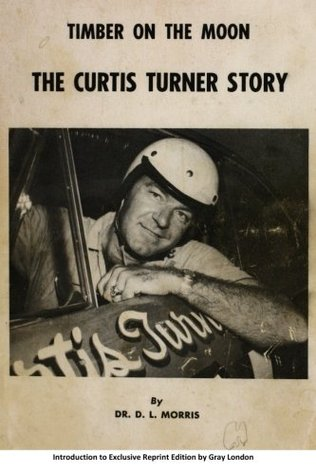 Timber on the Moon the Curtis Turner Story  by  D.L. Morris