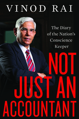 Not Just an Accountant: The Diary of the Nations Conscience Keeper  by  Vinod Rai