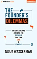 Founder's Dilemmas, The: Anticipating and Avoiding the Pitfalls That Can Sink a Startup