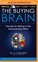 Buying Brain, The: Secrets for Selling to the Subconscious Mind