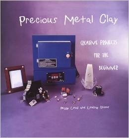 Precious Metal Clay : Creative Projects for the Beginner  by  Peggy Linial