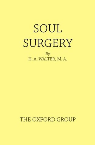Soul Surgery: Some Thoughts on Incisive Personal Work  by  H. A. Walter M.A.